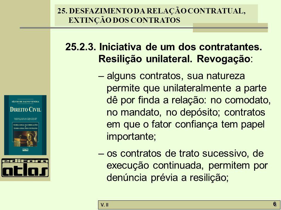 25. DESFAZIMENTO DA RELAÇÃO CONTRATUAL, EXTINÇÃO DOS CONTRATOS V. II 6 6 25.2.3. Iniciativa de um dos contratantes. Resilição unilateral. Revogação: –