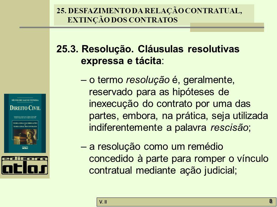 25. DESFAZIMENTO DA RELAÇÃO CONTRATUAL, EXTINÇÃO DOS CONTRATOS V. II 8 8 25.3. Resolução. Cláusulas resolutivas expressa e tácita: – o termo resolução