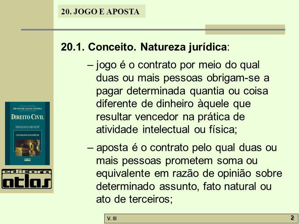 20. JOGO E APOSTA V. III 2 2 20.1. Conceito. Natureza jurídica: – jogo é o contrato por meio do qual duas ou mais pessoas obrigam-se a pagar determina