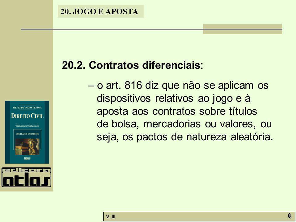 20. JOGO E APOSTA V. III 6 6 20.2. Contratos diferenciais: – o art. 816 diz que não se aplicam os dispositivos relativos ao jogo e à aposta aos contra