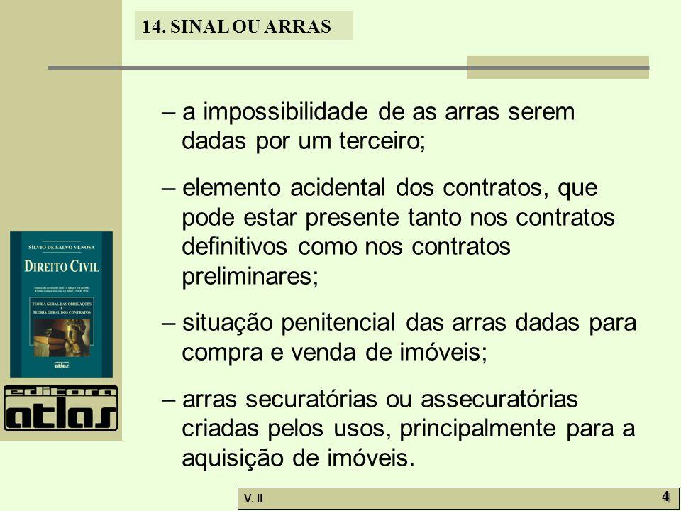 V. II 4 4 14. SINAL OU ARRAS – a impossibilidade de as arras serem dadas por um terceiro; – elemento acidental dos contratos, que pode estar presente
