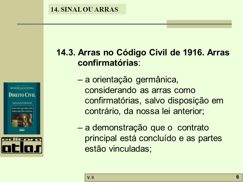 V. II 6 6 14. SINAL OU ARRAS 14.3. Arras no Código Civil de 1916. Arras confirmatórias: – a orientação germânica, considerando as arras como confirmat