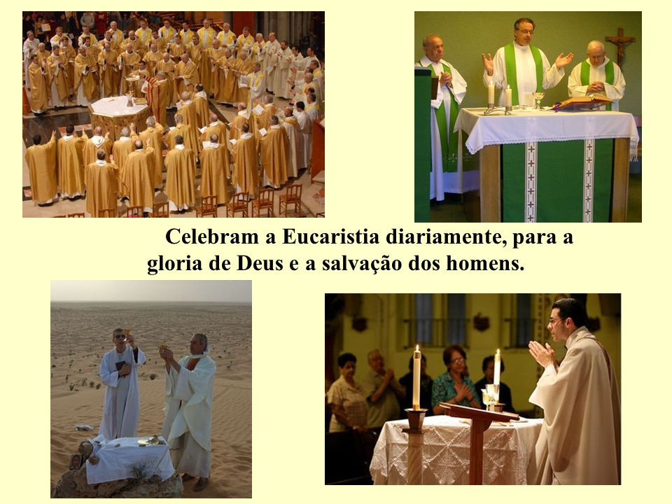 assim representando sacramentalmente Jesus Cristo, o Grande Sacerdote, como à sua imagem. Instrumentos vivos, escolhidos pelo Senhor para proclamar se