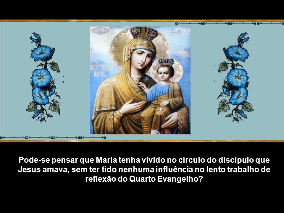 Quem pode dizer o que significou, para o discípulo que Jesus amava, ter consigo Maria, em casa, dia e noite.