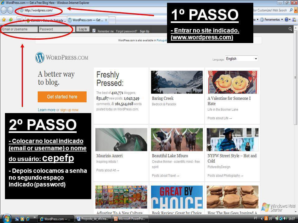 1º PASSO - Entrar no site indicado. (www.wordpress.com) 2º PASSO - Colocar no local indicado (email or username) o nome do usuário: cepefp - Depois co