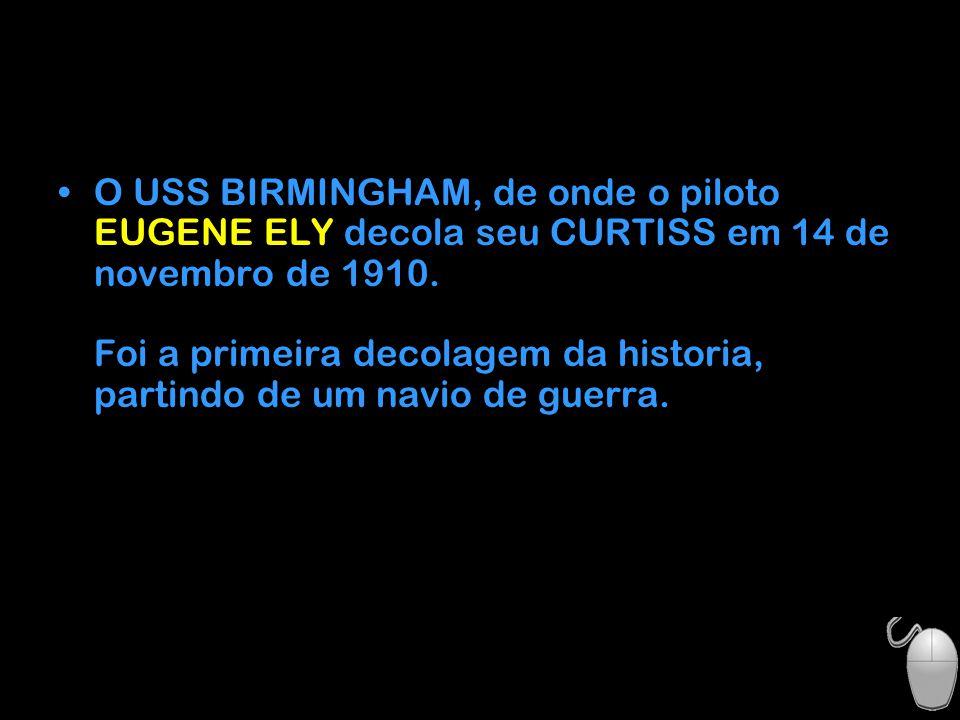 O USS BIRMINGHAM, de onde o piloto EUGENE ELY decola seu CURTISS em 14 de novembro de 1910.