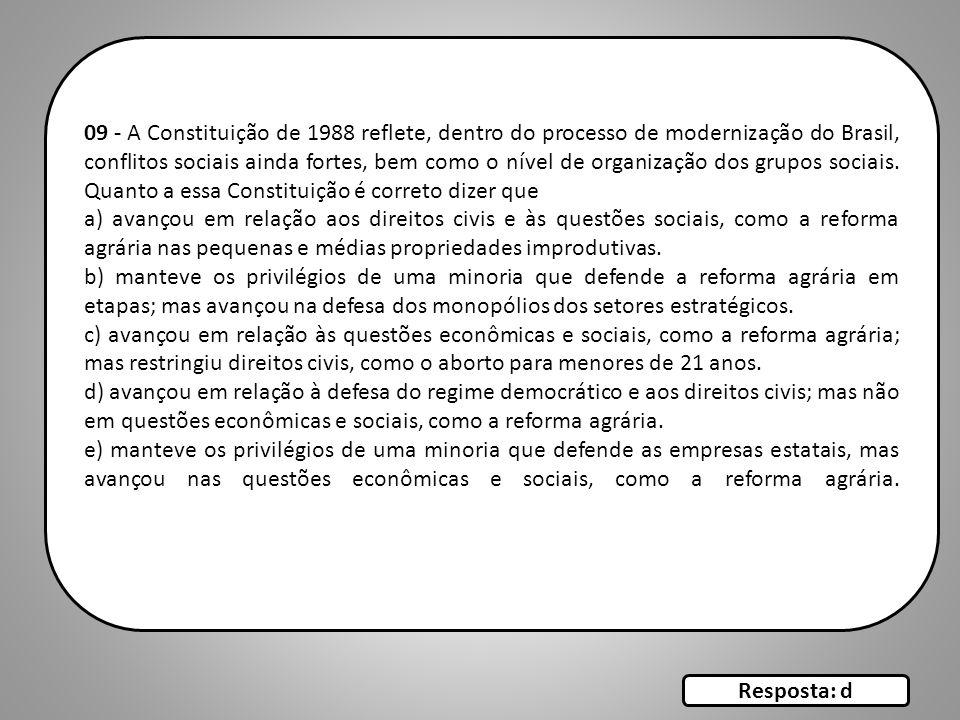 09 - A Constituição de 1988 reflete, dentro do processo de modernização do Brasil, conflitos sociais ainda fortes, bem como o nível de organização dos