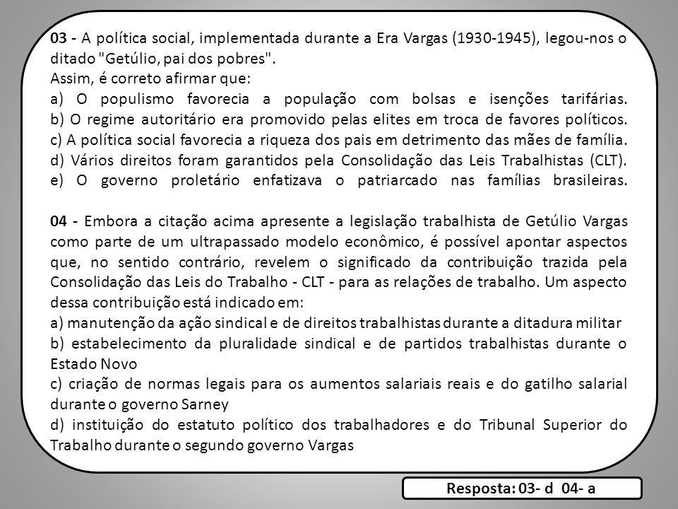03 - A política social, implementada durante a Era Vargas (1930-1945), legou-nos o ditado