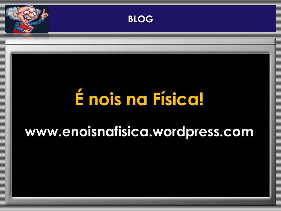 BLOG É nois na Física! www.enoisnafisica.wordpress.com