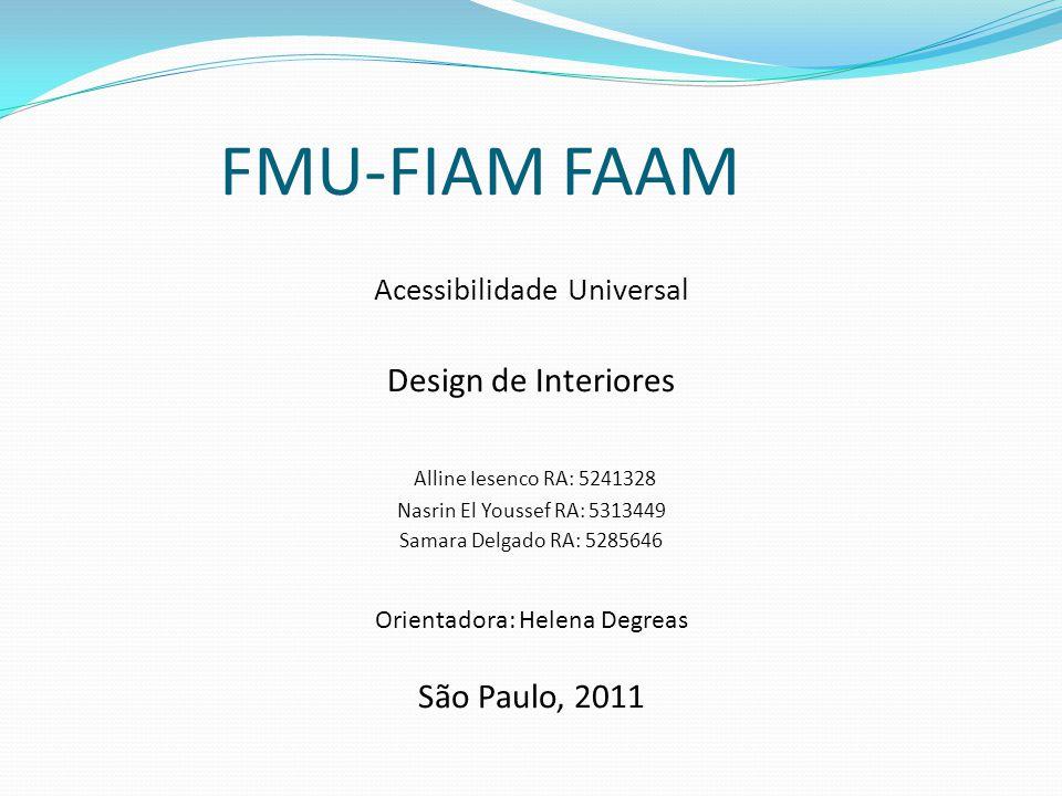 FMU-FIAM FAAM Acessibilidade Universal Design de Interiores Alline Iesenco RA: 5241328 Nasrin El Youssef RA: 5313449 Samara Delgado RA: 5285646 Orient