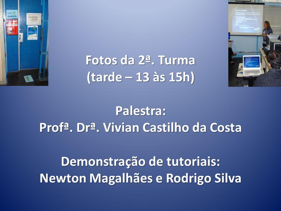 Fotos da 2ª. Turma (tarde – 13 às 15h) Palestra: Profª. Drª. Vivian Castilho da Costa Demonstração de tutoriais: Newton Magalhães e Rodrigo Silva