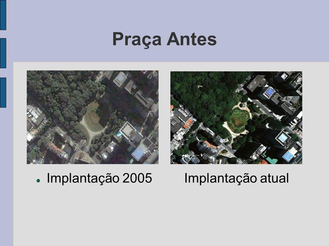 Praça Antes Implantação 2005Implantação atual