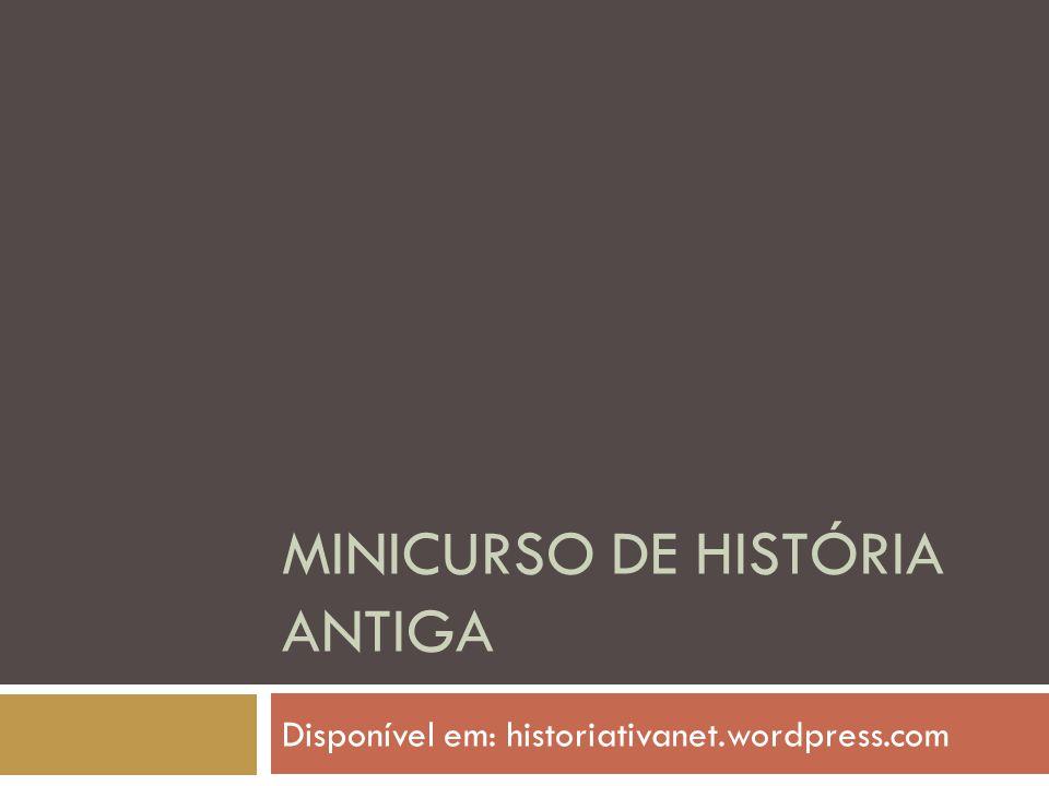 MINICURSO DE HISTÓRIA ANTIGA Disponível em: historiativanet.wordpress.com