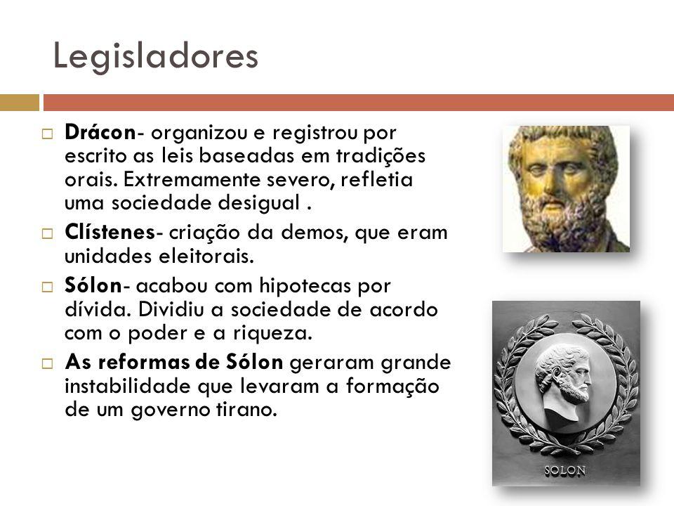 Legisladores Drácon- organizou e registrou por escrito as leis baseadas em tradições orais. Extremamente severo, refletia uma sociedade desigual. Clís