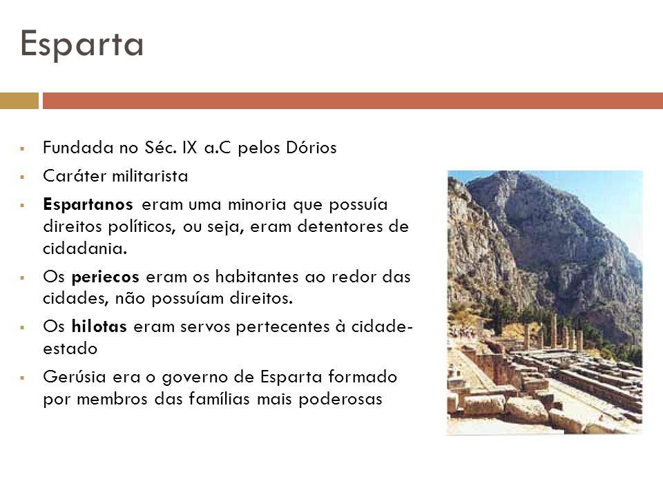 Esparta Fundada no Séc. IX a.C pelos Dórios Caráter militarista Espartanos eram uma minoria que possuía direitos políticos, ou seja, eram detentores d