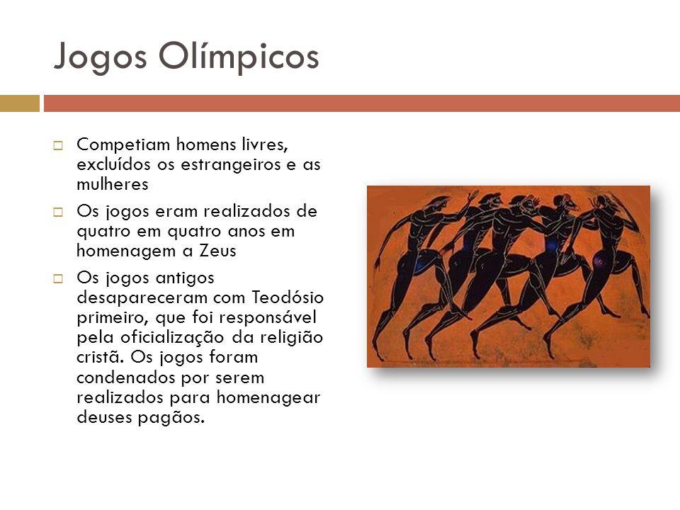 Jogos Olímpicos Competiam homens livres, excluídos os estrangeiros e as mulheres Os jogos eram realizados de quatro em quatro anos em homenagem a Zeus