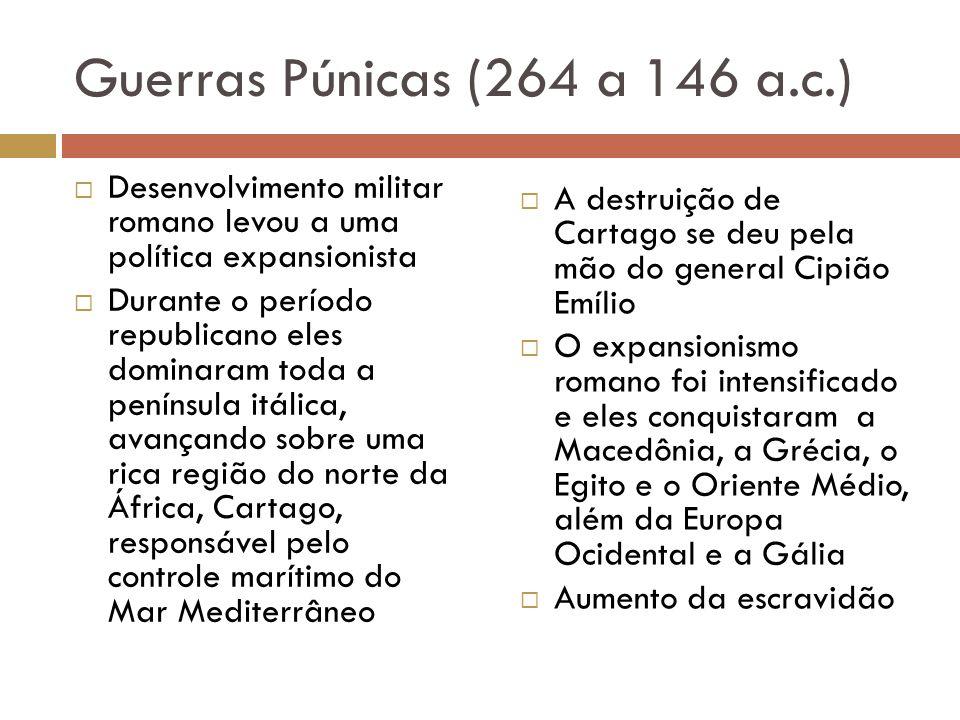 Guerras Púnicas (264 a 146 a.c.) Desenvolvimento militar romano levou a uma política expansionista Durante o período republicano eles dominaram toda a