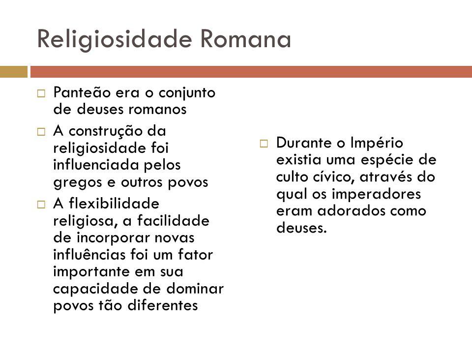 Religiosidade Romana Panteão era o conjunto de deuses romanos A construção da religiosidade foi influenciada pelos gregos e outros povos A flexibilida
