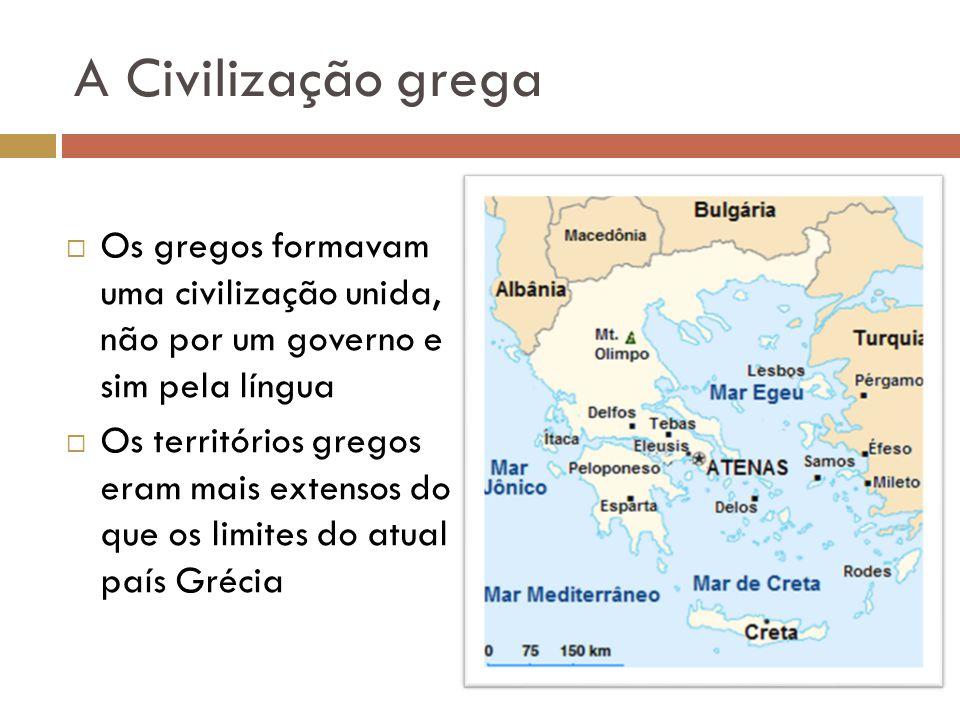 A Civilização grega Os gregos formavam uma civilização unida, não por um governo e sim pela língua Os territórios gregos eram mais extensos do que os