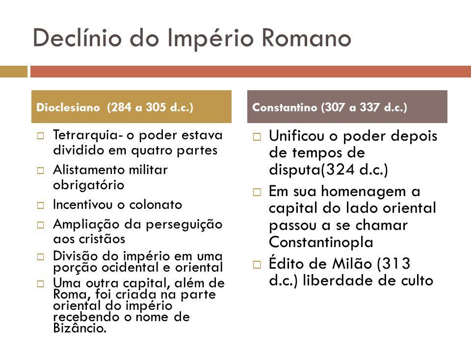 Declínio do Império Romano Tetrarquia- o poder estava dividido em quatro partes Alistamento militar obrigatório Incentivou o colonato Ampliação da per
