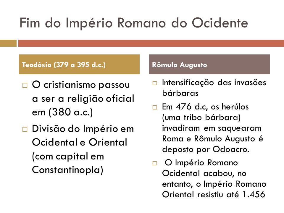 Fim do Império Romano do Ocidente O cristianismo passou a ser a religião oficial em (380 a.c.) Divisão do Império em Ocidental e Oriental (com capital