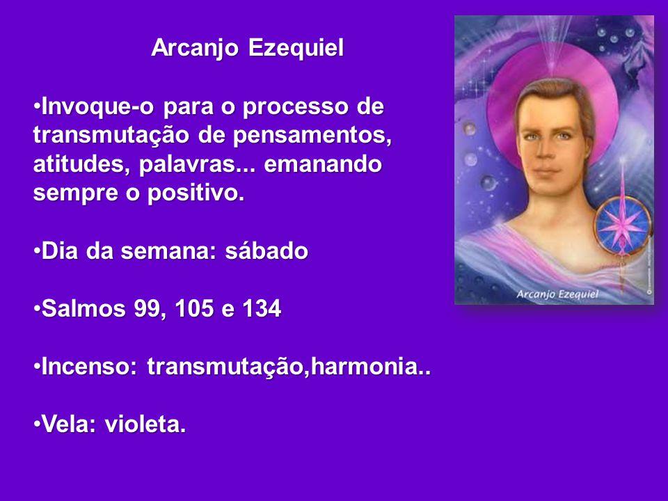 Arcanjo Ezequiel Invoque-o para o processo de transmutação de pensamentos, atitudes, palavras... emanando sempre o positivo.Invoque-o para o processo