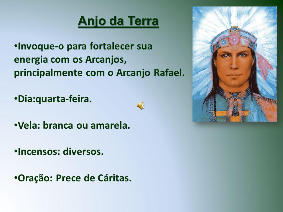 Anjo da Terra Invoque-o para fortalecer sua energia com os Arcanjos, principalmente com o Arcanjo Rafael. Dia:quarta-feira. Vela: branca ou amarela. I