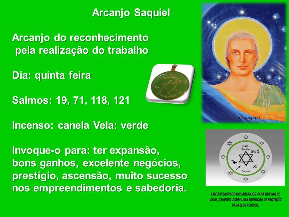 Arcanjo Saquiel Arcanjo do reconhecimento pela realização do trabalho pela realização do trabalho Dia: quinta feira Salmos: 19, 71, 118, 121 Incenso: