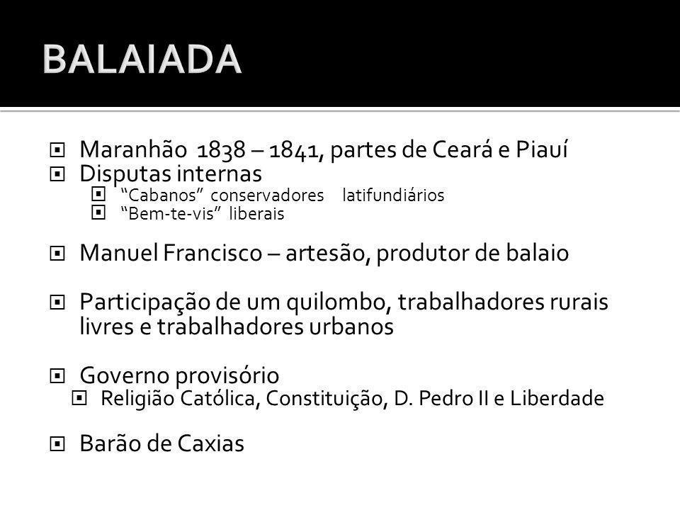 Maranhão 1838 – 1841, partes de Ceará e Piauí Disputas internas Cabanos conservadores latifundiários Bem-te-vis liberais Manuel Francisco – artesão, p