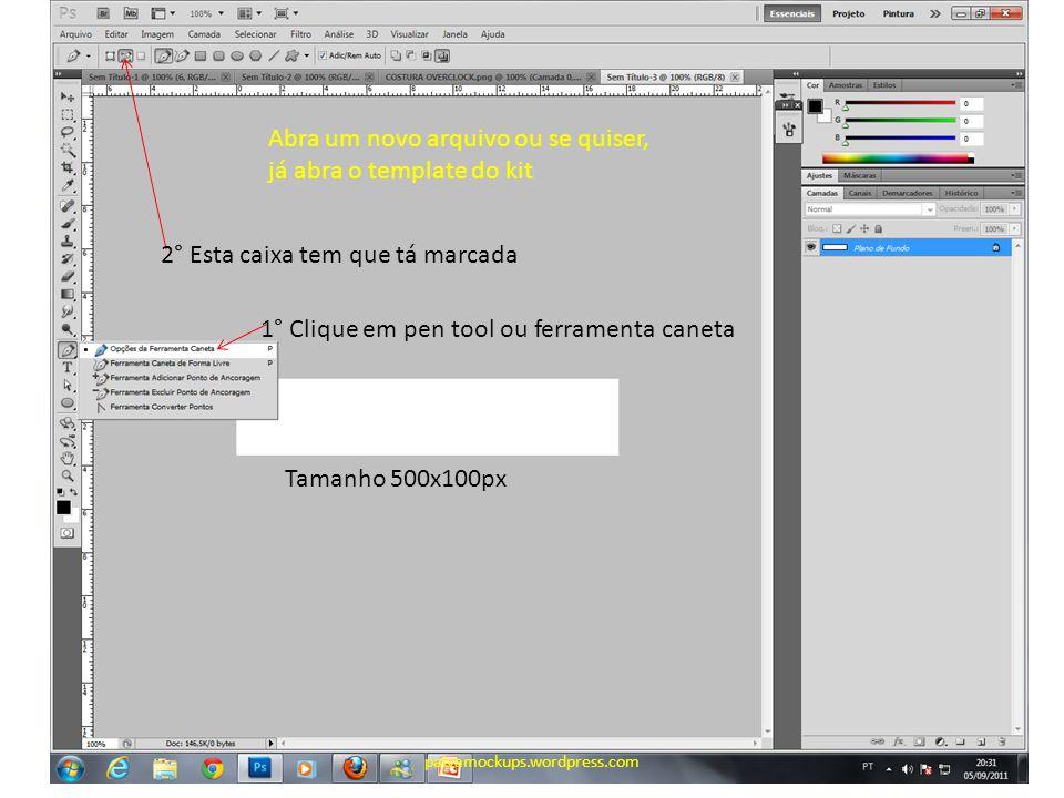 Tamanho 500x100px Abra um novo arquivo ou se quiser, já abra o template do kit 1° Clique em pen tool ou ferramenta caneta 2° Esta caixa tem que tá marcada paivamockups.wordpress.com