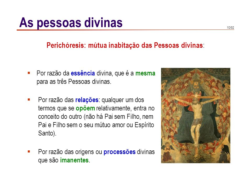10/92 Por razão da essência divina, que é a mesma para as três Pessoas divinas. Por razão das relações : qualquer um dos termos que se opõem relativam