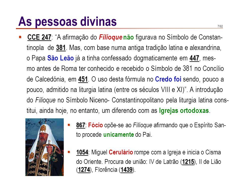 7/92 CCE 247 CCE 247 : A afirmação do Filioque não figurava no Símbolo de Constan- 381 tinopla de 381. Mas, com base numa antiga tradição latina e ale