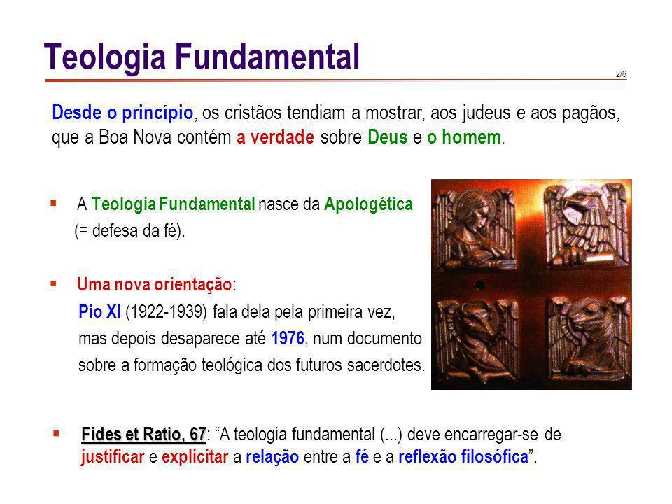2/6 A Teologia Fundamental nasce da Apologética (= defesa da fé). Uma nova orientação : Pio XI (1922-1939) fala dela pela primeira vez, mas depois des