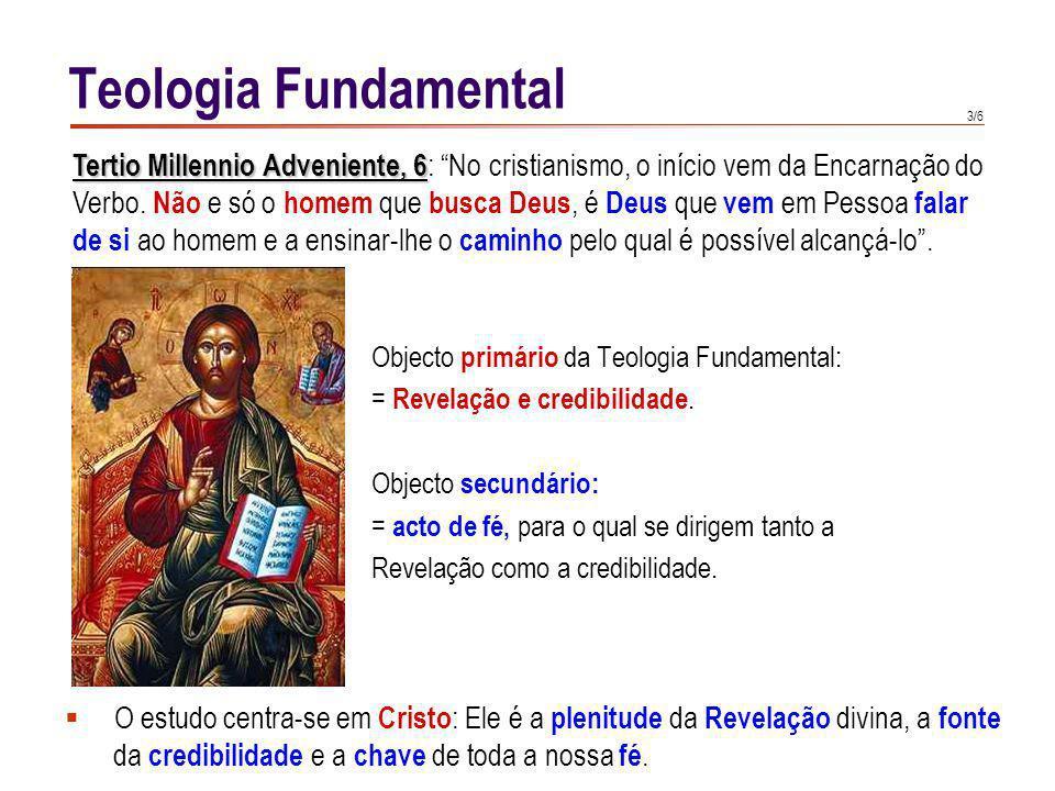 3/6 Objecto primário da Teologia Fundamental: = Revelação e credibilidade. Objecto secundário: = acto de fé, para o qual se dirigem tanto a Revelação