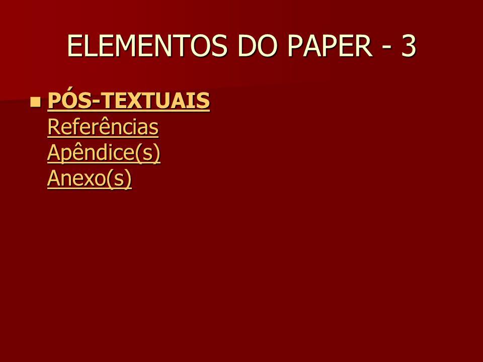 ELEMENTOS DO PAPER - 3 PÓS-TEXTUAIS Referências Apêndice(s) Anexo(s) PÓS-TEXTUAIS Referências Apêndice(s) Anexo(s) PÓS-TEXTUAIS Referências Apêndice(s