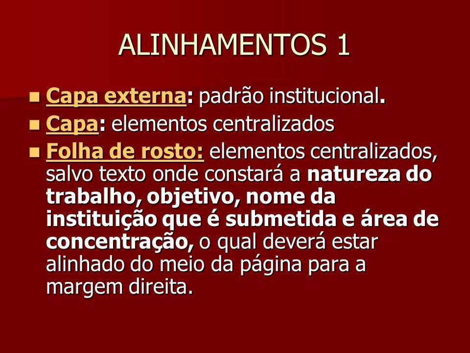 ALINHAMENTOS 1 Capa externa: padrão institucional. Capa externa: padrão institucional. Capa: elementos centralizados Capa: elementos centralizados Fol