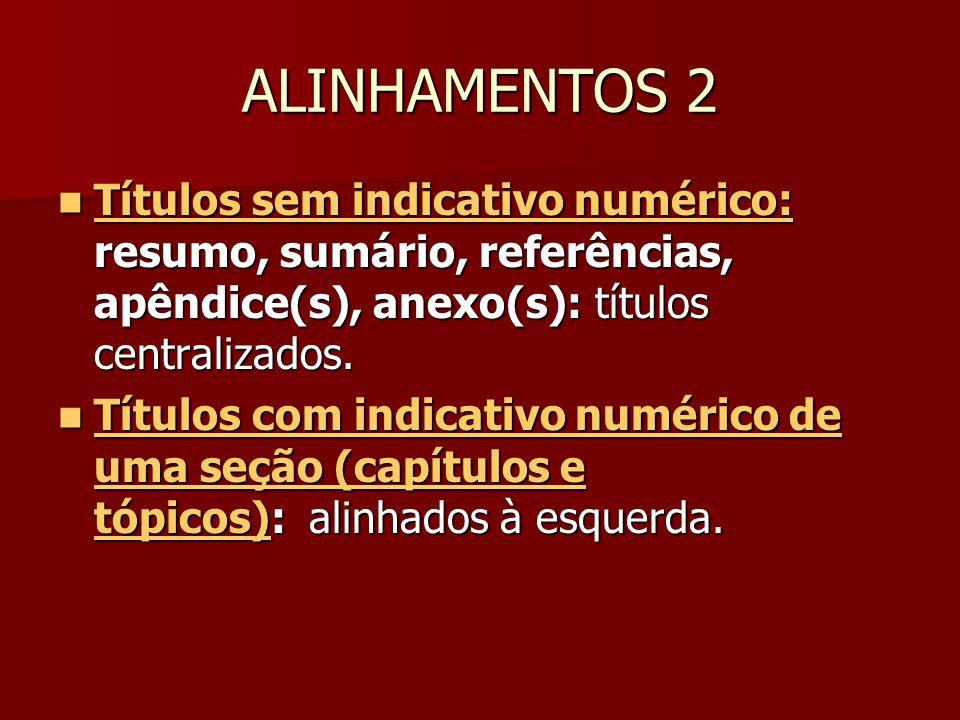 ALINHAMENTOS 2 Títulos sem indicativo numérico: resumo, sumário, referências, apêndice(s), anexo(s): títulos centralizados. Títulos sem indicativo num