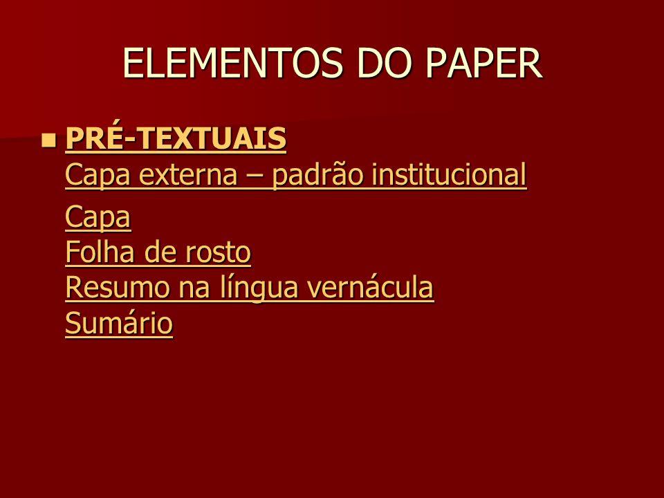 ELEMENTOS DO PAPER PRÉ-TEXTUAIS Capa externa – padrão institucional PRÉ-TEXTUAIS Capa externa – padrão institucional PRÉ-TEXTUAIS Capa Folha de rosto