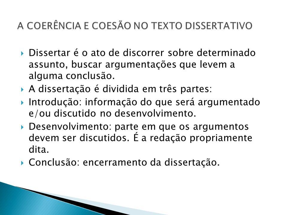 Dissertar é o ato de discorrer sobre determinado assunto, buscar argumentações que levem a alguma conclusão. A dissertação é dividida em três partes: