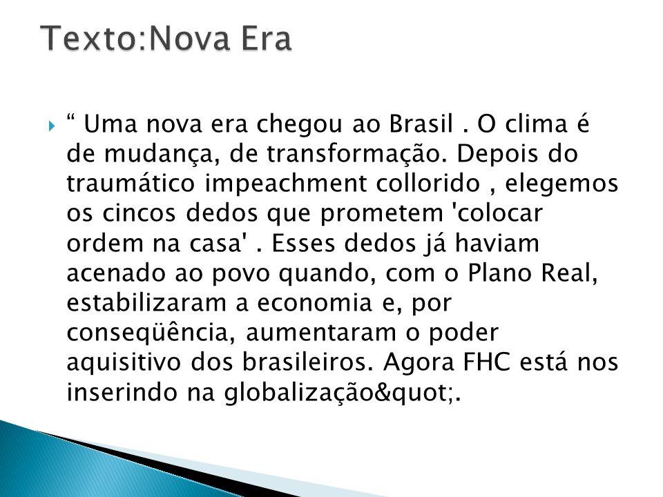 Uma nova era chegou ao Brasil. O clima é de mudança, de transformação. Depois do traumático impeachment collorido, elegemos os cincos dedos que promet