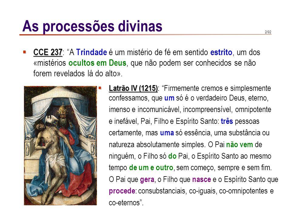 2/92 As processões divinas CCE 237 CCE 237 : A Trindade é um mistério de fé em sentido estrito, um dos «mistérios ocultos em Deus, que não podem ser conhecidos se não forem revelados lá do alto».