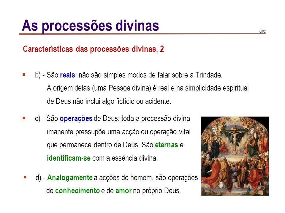 6/92 As processões divinas b) - São reais : não são simples modos de falar sobre a Trindade.