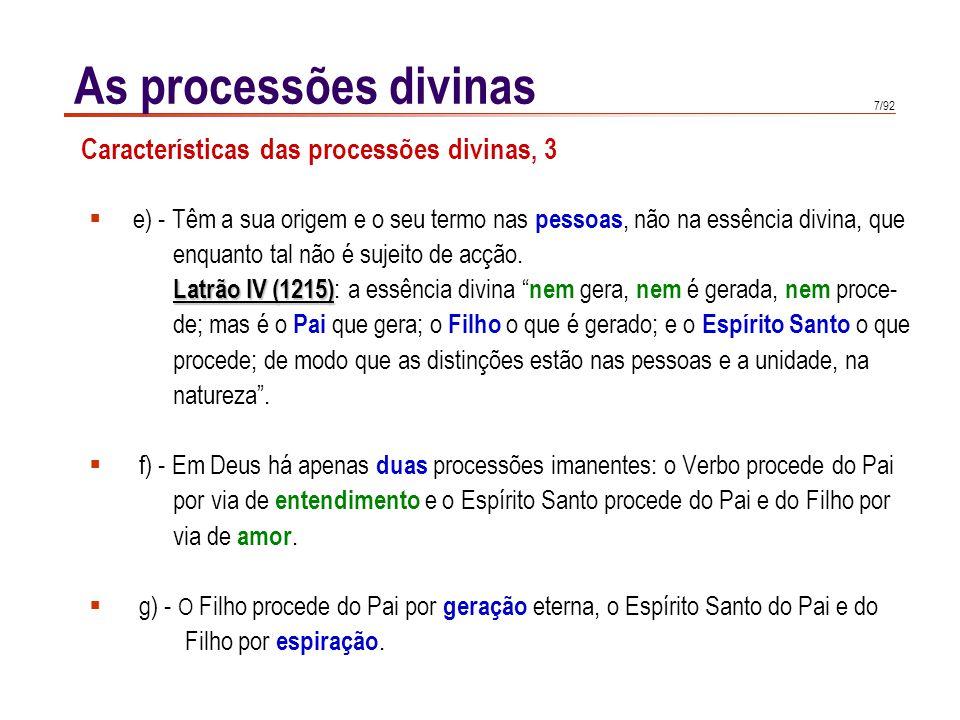 7/92 As processões divinas e) - Têm a sua origem e o seu termo nas pessoas, não na essência divina, que enquanto tal não é sujeito de acção.