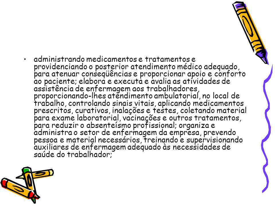 administrando medicamentos e tratamentos e providenciando o posterior atendimento médico adequado, para atenuar conseqüências e proporcionar apoio e c
