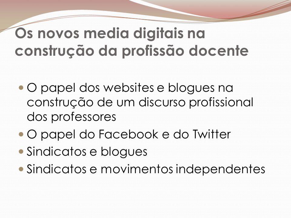 Os novos media digitais na construção da profissão docente O papel dos websites e blogues na construção de um discurso profissional dos professores O papel do Facebook e do Twitter Sindicatos e blogues Sindicatos e movimentos independentes