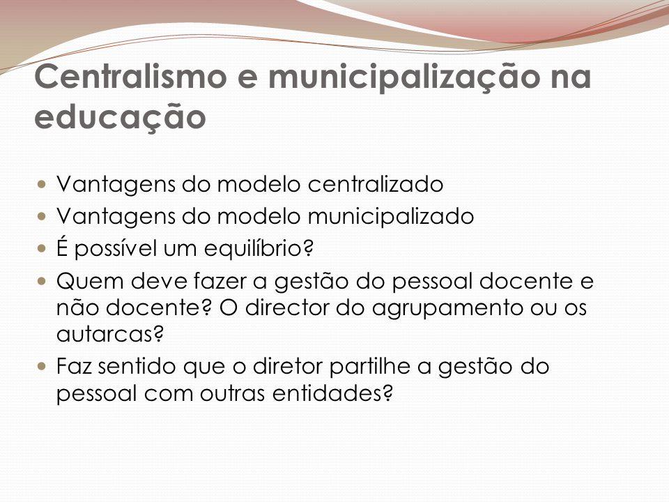 Centralismo e municipalização na educação Vantagens do modelo centralizado Vantagens do modelo municipalizado É possível um equilíbrio.