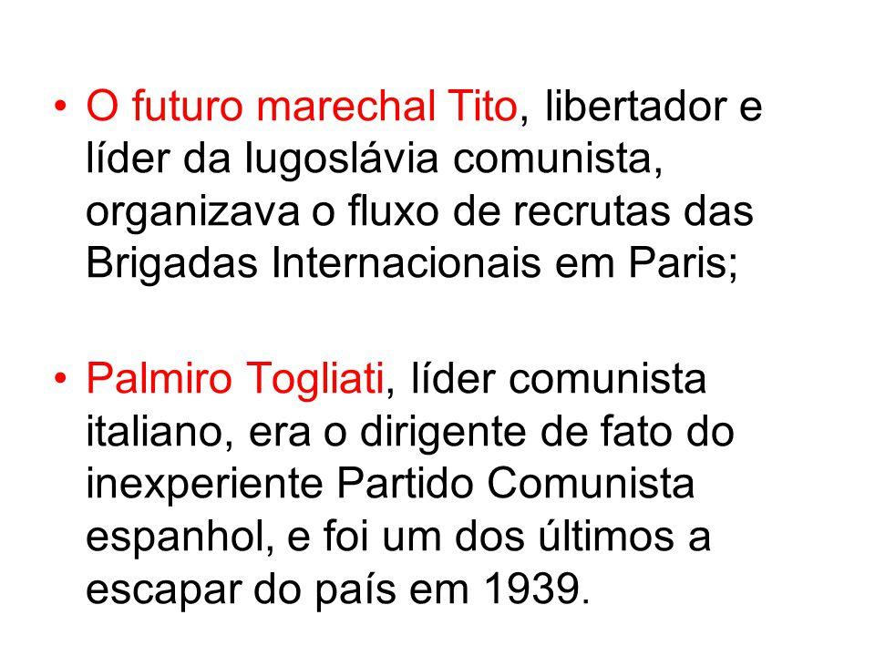 O futuro marechal Tito, libertador e líder da Iugoslávia comunista, organizava o fluxo de recrutas das Brigadas Internacionais em Paris; Palmiro Togliati, líder comunista italiano, era o dirigente de fato do inexperiente Partido Comunista espanhol, e foi um dos últimos a escapar do país em 1939.