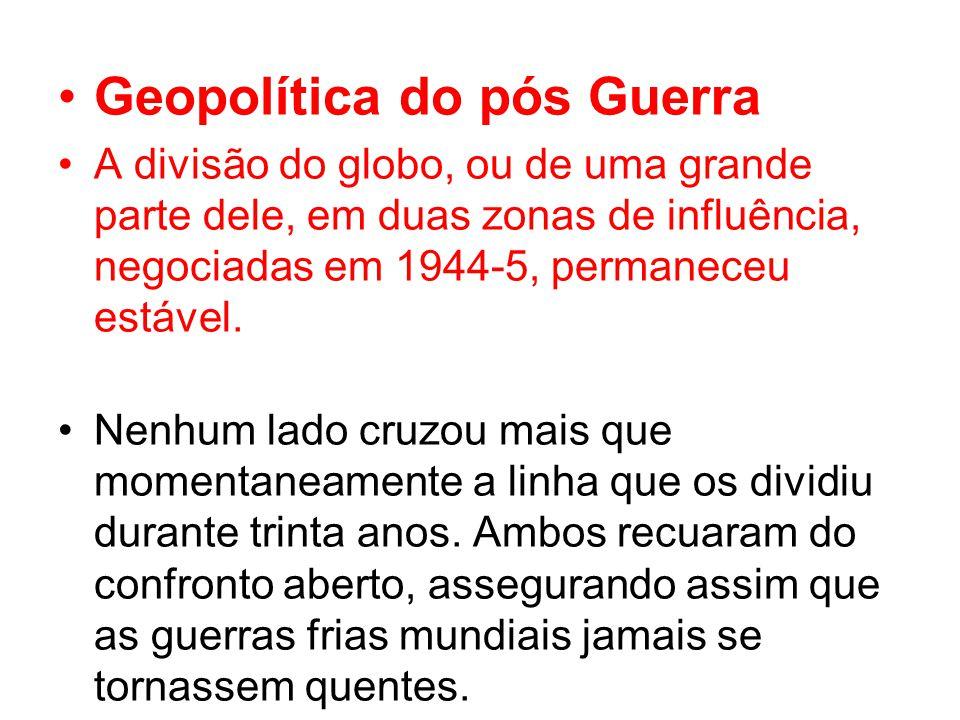 Geopolítica do pós Guerra A divisão do globo, ou de uma grande parte dele, em duas zonas de influência, negociadas em 1944-5, permaneceu estável.