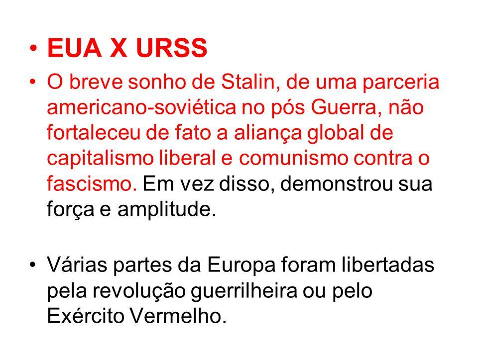 EUA X URSS O breve sonho de Stalin, de uma parceria americano-soviética no pós Guerra, não fortaleceu de fato a aliança global de capitalismo liberal e comunismo contra o fascismo.
