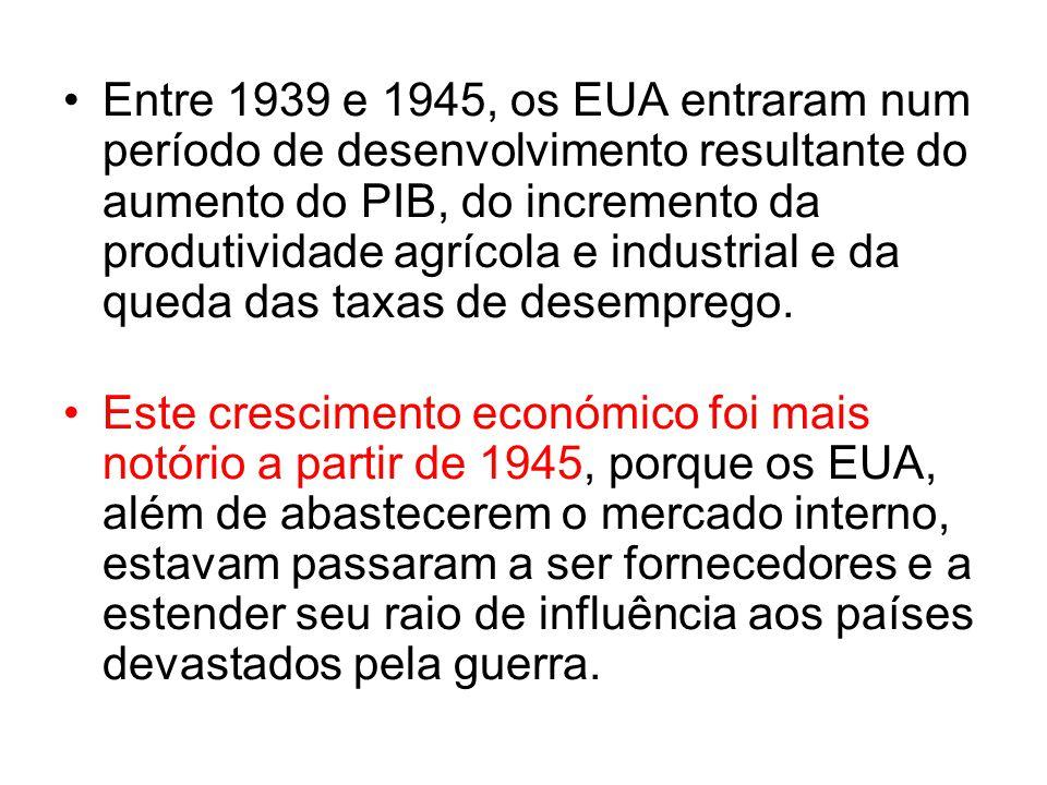 Entre 1939 e 1945, os EUA entraram num período de desenvolvimento resultante do aumento do PIB, do incremento da produtividade agrícola e industrial e da queda das taxas de desemprego.